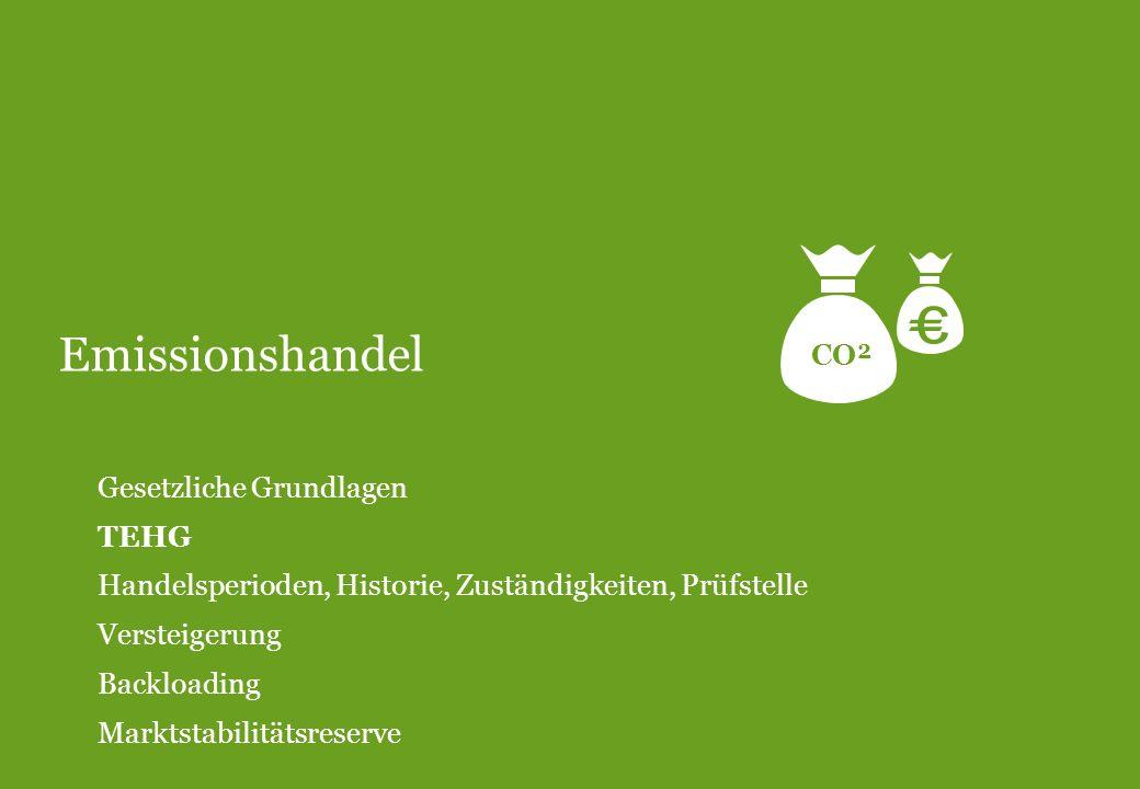 Emissionshandel Gesetzliche Grundlagen TEHG Handelsperioden, Historie, Zuständigkeiten, Prüfstelle Versteigerung Backloading Marktstabilitätsreserve C