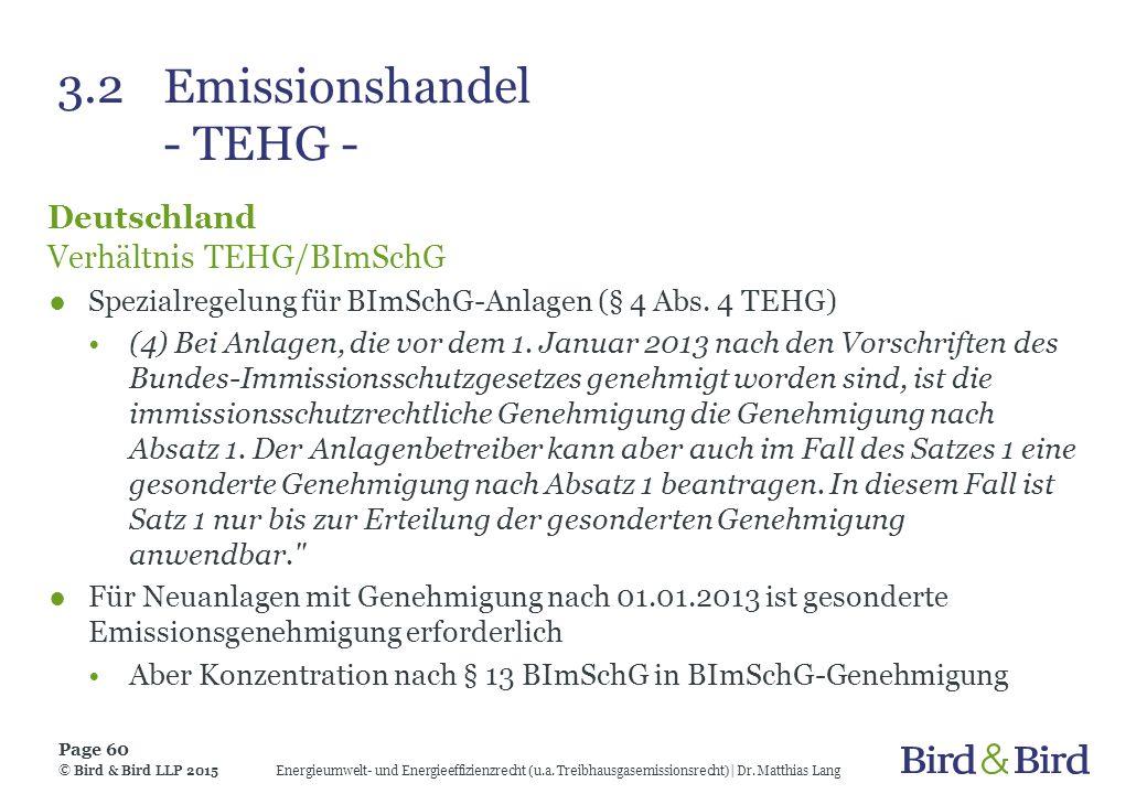 3.2Emissionshandel - TEHG - Deutschland Verhältnis TEHG/BImSchG ●Spezialregelung für BImSchG-Anlagen (§ 4 Abs. 4 TEHG) (4) Bei Anlagen, die vor dem 1.