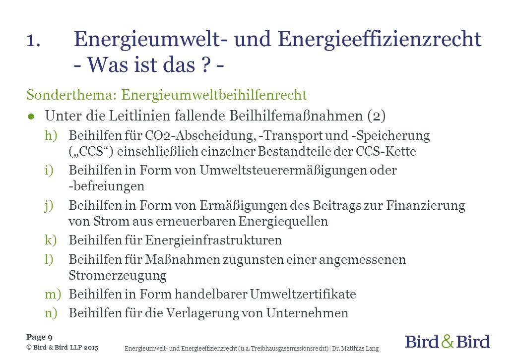 1.Energieumwelt- und Energieeffizienzrecht - KWKG 2016 - KWKG 2016: Neuerungen im Energieumweltrecht ●Gesetzesentwurf wurde am 3.12.2015 im Bundestag beschlossen ●Eckpfeiler: Weitgehender Bestandsschutz Verpflichtende Direktvermarktung Ausstieg aus Kohle-KWK Beschränkung Eigenstromförderung Förderanspruch für Bestandsanlagen © Bird & Bird LLP 2015 Page 10 Energieumwelt- und Energieeffizienzrecht (u.a.