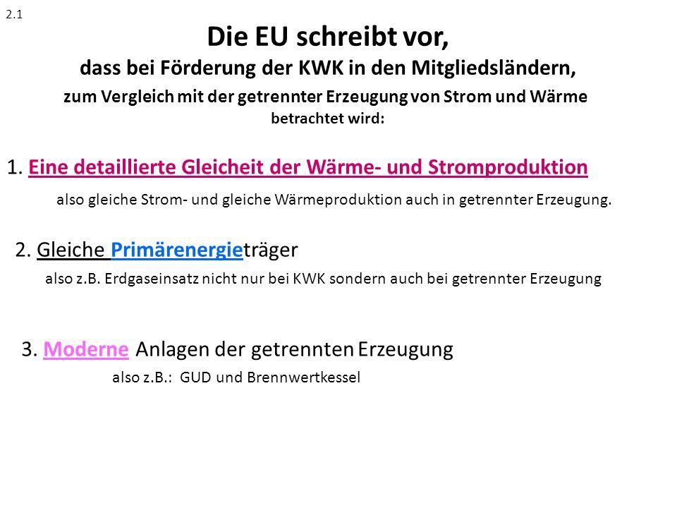 Die EU schreibt vor, dass bei Förderung der KWK in den Mitgliedsländern, zum Vergleich mit der getrennter Erzeugung von Strom und Wärme betrachtet wird: 2.