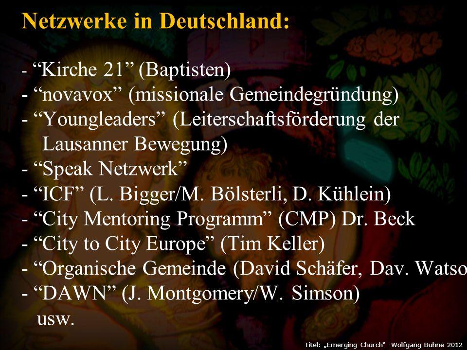 """Titel: """"Emerging Church Wolfgang Bühne 2012 Netzwerke in Deutschland: - Kirche 21 (Baptisten) - novavox (missionale Gemeindegründung) - Youngleaders (Leiterschaftsförderung der Lausanner Bewegung) - Speak Netzwerk - ICF (L."""