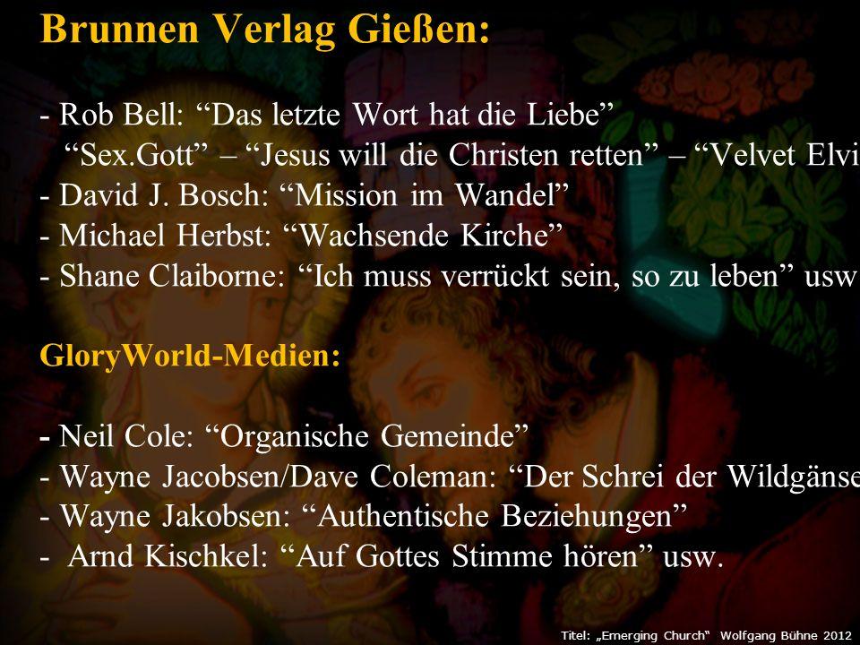 """Titel: """"Emerging Church Wolfgang Bühne 2012 Brunnen Verlag Gießen: - Rob Bell: Das letzte Wort hat die Liebe Sex.Gott – Jesus will die Christen retten – Velvet Elvis - David J."""