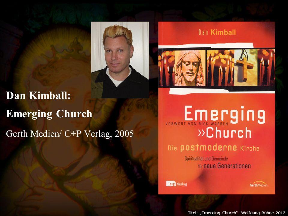 "Titel: ""Emerging Church Wolfgang Bühne 2012 Dan Kimball: Emerging Church Gerth Medien/ C+P Verlag, 2005"