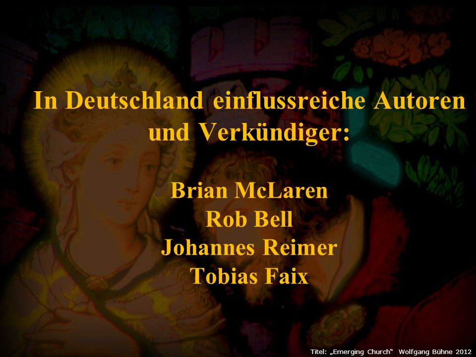 """Titel: """"Emerging Church Wolfgang Bühne 2012 In Deutschland einflussreiche Autoren und Verkündiger: Brian McLaren Rob Bell Johannes Reimer Tobias Faix"""