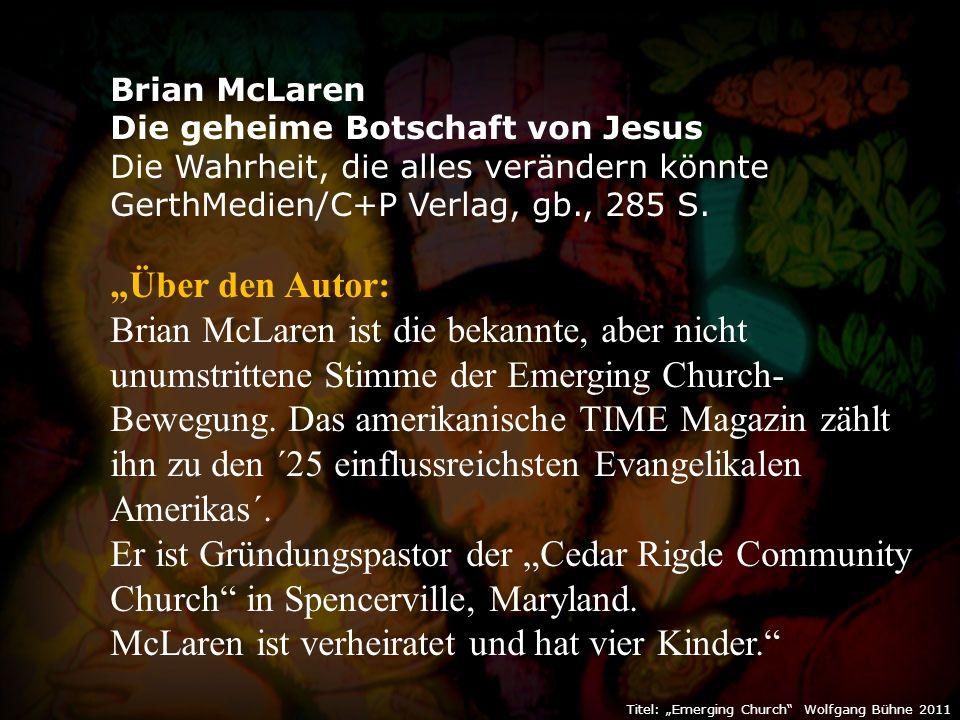 """Titel: """"Emerging Church Wolfgang Bühne 2011 Brian McLaren Die geheime Botschaft von Jesus Die Wahrheit, die alles verändern könnte GerthMedien/C+P Verlag, gb., 285 S."""