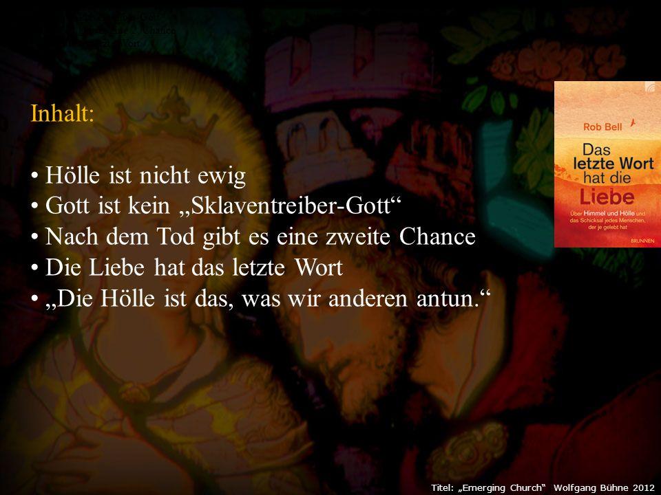 """Titel: """"Emerging Church Wolfgang Bühne 2012 Inhalt: Hölle ist nicht ewig Gott ist kein """"Sklaventreiber-Gott Nach dem Tod gibt es eine 2."""