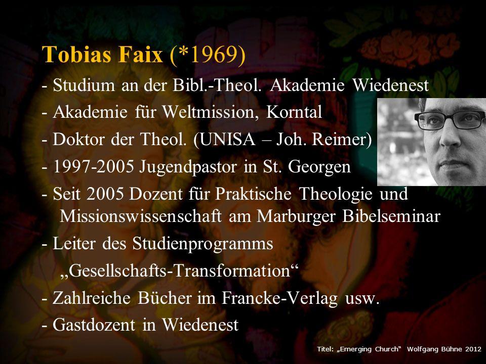 "Titel: ""Emerging Church Wolfgang Bühne 2012 Tobias Faix (*1969) - Studium an der Bibl.-Theol."