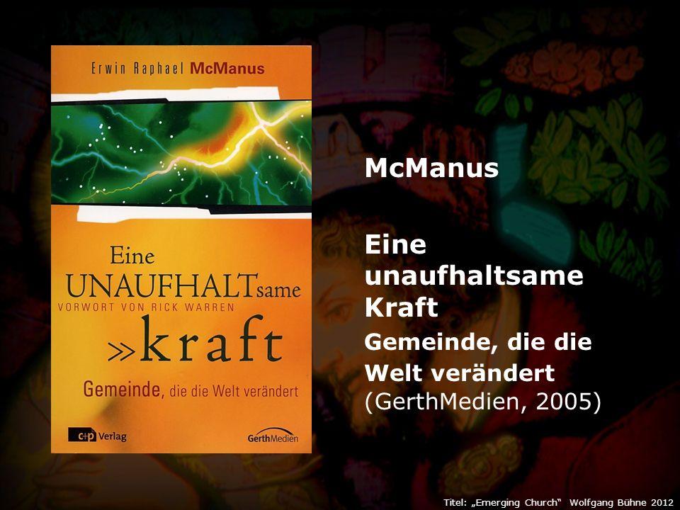 """Titel: """"Emerging Church Wolfgang Bühne 2012 McManus Eine unaufhaltsame Kraft Gemeinde, die die Welt verändert (GerthMedien, 2005)"""
