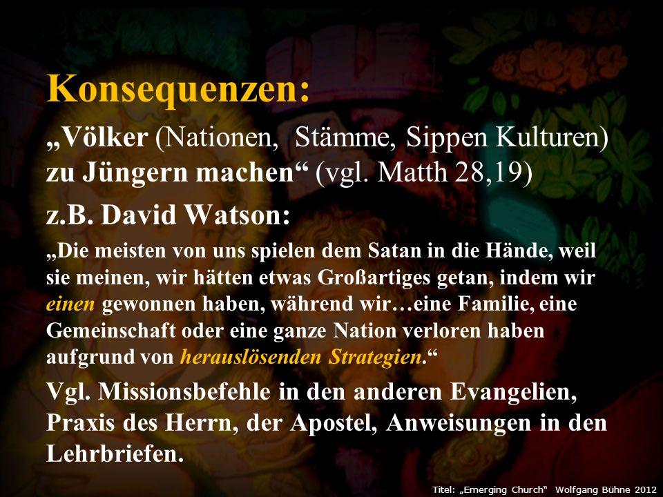 """Konsequenzen: """"Völker (Nationen, Stämme, Sippen Kulturen) zu Jüngern machen (vgl."""