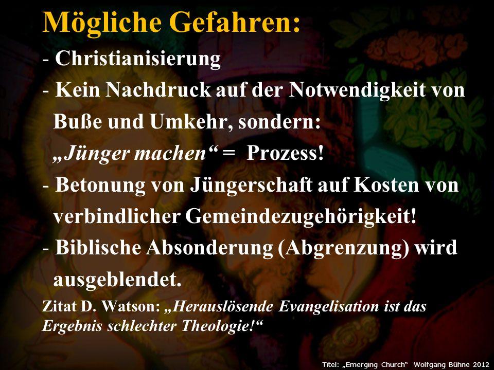 """Mögliche Gefahren: - Christianisierung - Kein Nachdruck auf der Notwendigkeit von Buße und Umkehr, sondern: """"Jünger machen = Prozess."""