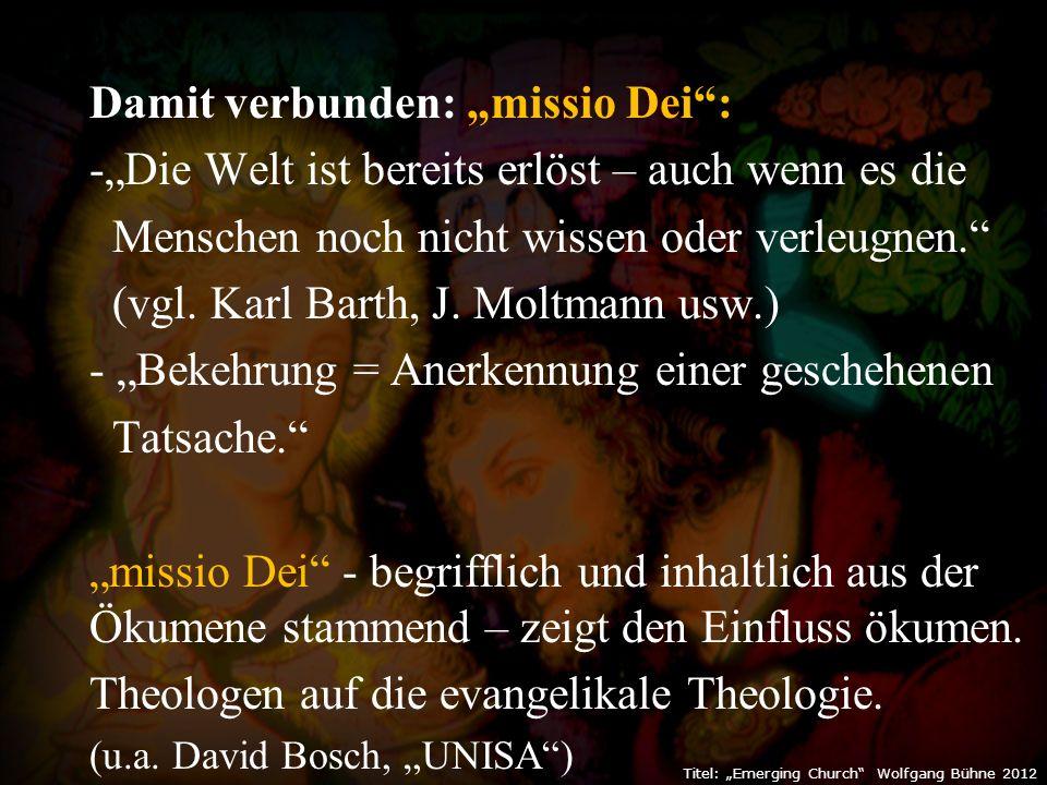 """Damit verbunden: """"missio Dei : -""""Die Welt ist bereits erlöst – auch wenn es die Menschen noch nicht wissen oder verleugnen. (vgl."""