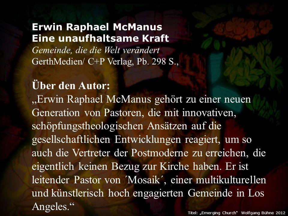 "Titel: ""Emerging Church Wolfgang Bühne 2012 Erwin Raphael McManus Eine unaufhaltsame Kraft Gemeinde, die die Welt verändert GerthMedien/ C+P Verlag, Pb."
