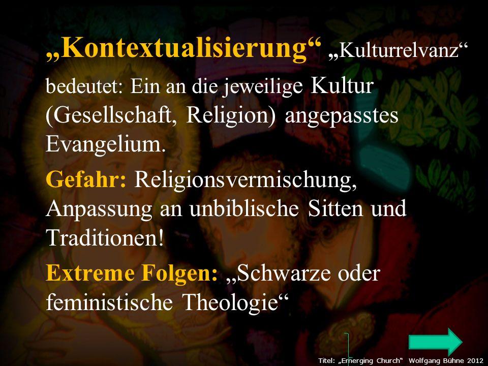 """""""Kontextualisierung """"Kulturrelvanz bedeutet: Ein an die jeweilig e Kultur (Gesellschaft, Religion) angepasstes Evangelium."""