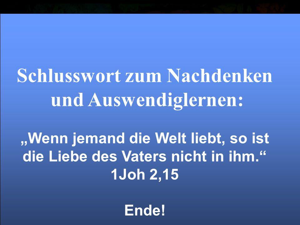 """Titel: """"Emerging Church Wolfgang Bühne 2006 Schlusswort zum Nachdenken und Auswendiglernen: """"Wenn jemand die Welt liebt, so ist die Liebe des Vaters nicht in ihm. 1Joh 2,15 Ende!"""