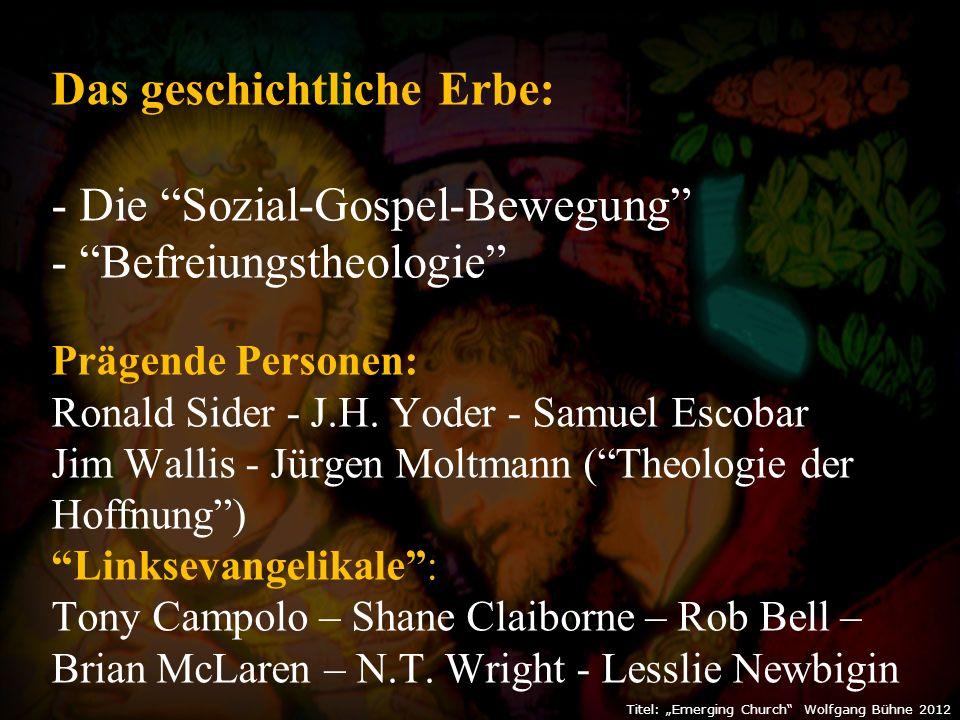 """Titel: """"Emerging Church Wolfgang Bühne 2012 Das geschichtliche Erbe: - Die Sozial-Gospel-Bewegung - Befreiungstheologie Prägende Personen: Ronald Sider - J.H."""