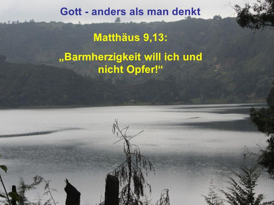 """Matthäus 9,13: """"Barmherzigkeit will ich und nicht Opfer! Gott - anders als man denkt"""