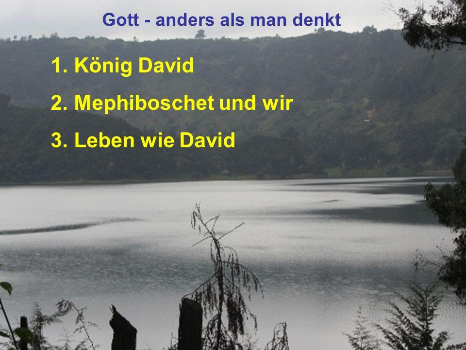 1. König David 2. Mephiboschet und wir 3. Leben wie David Gott - anders als man denkt