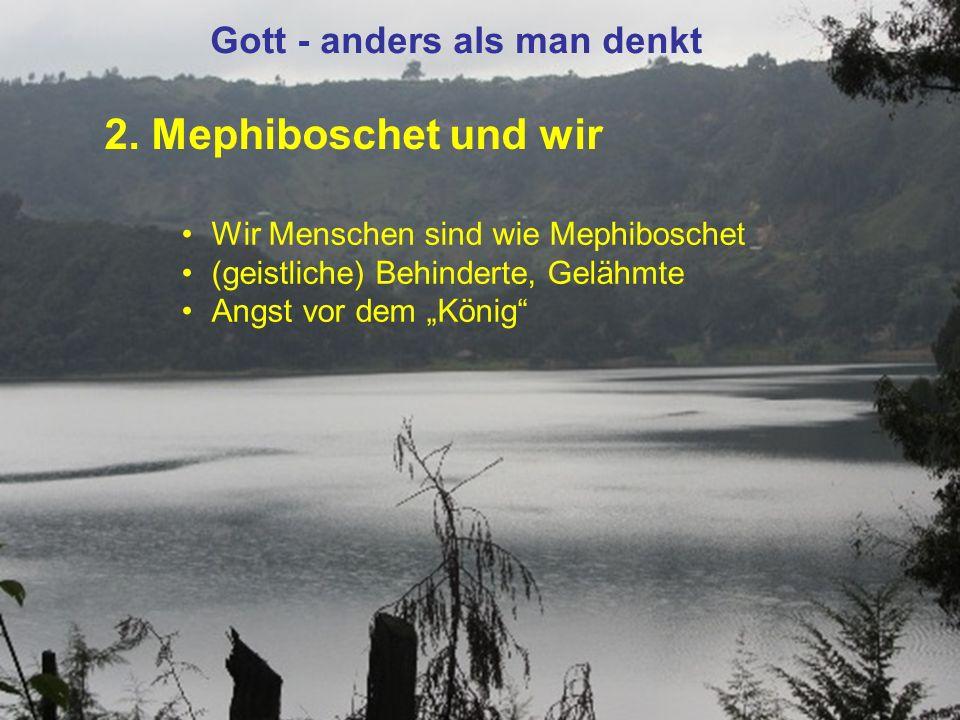 """2. Mephiboschet und wir Gott - anders als man denkt Wir Menschen sind wie Mephiboschet (geistliche) Behinderte, Gelähmte Angst vor dem """"König"""""""