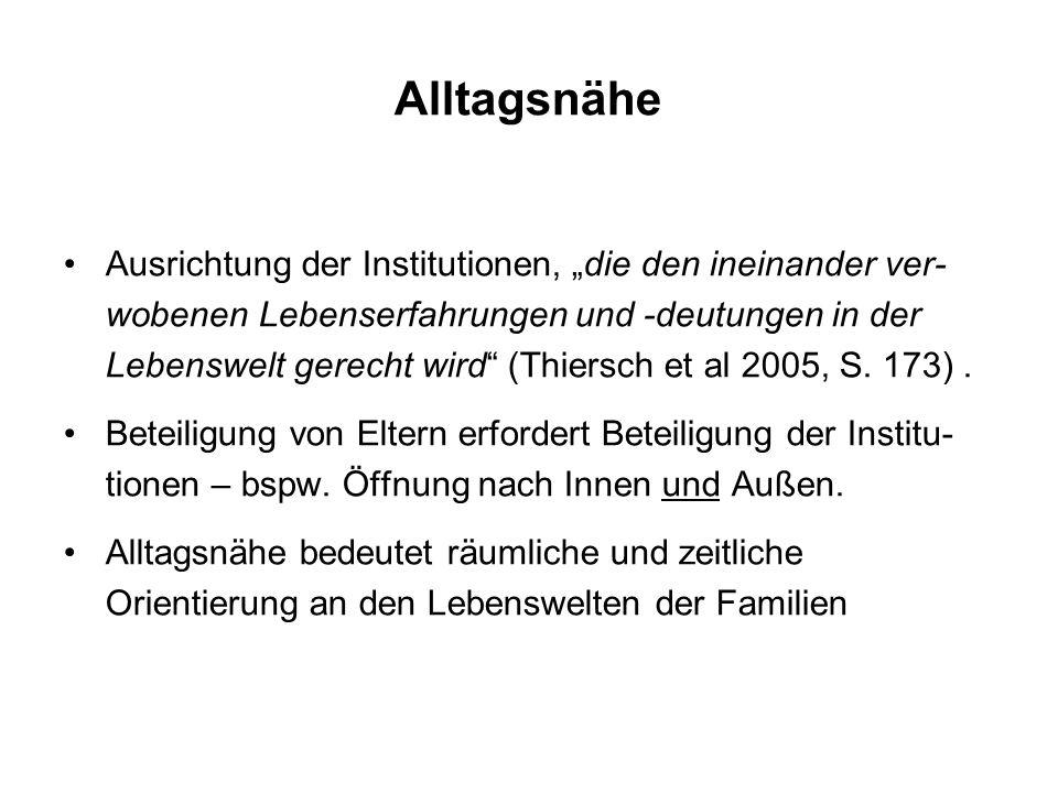 """Alltagsnähe Ausrichtung der Institutionen, """"die den ineinander ver- wobenen Lebenserfahrungen und -deutungen in der Lebenswelt gerecht wird (Thiersch et al 2005, S."""
