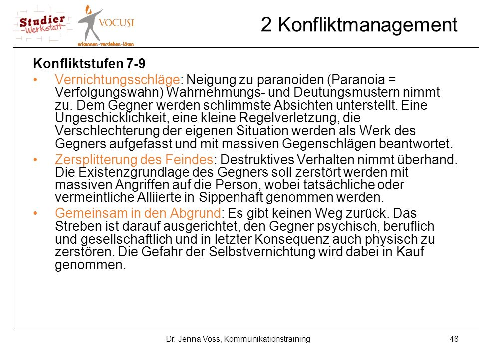 48Dr. Jenna Voss, Kommunikationstraining 2 Konfliktmanagement Konfliktstufen 7-9 Vernichtungsschläge: Neigung zu paranoiden (Paranoia = Verfolgungswah