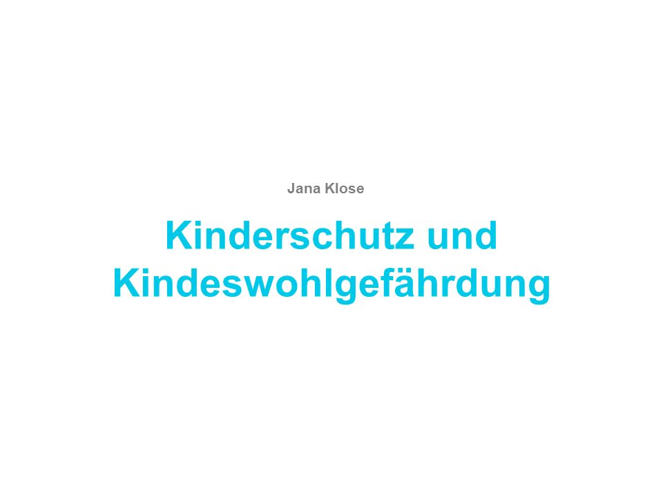 Kinderschutz und Kindeswohlgefährdung Jana Klose