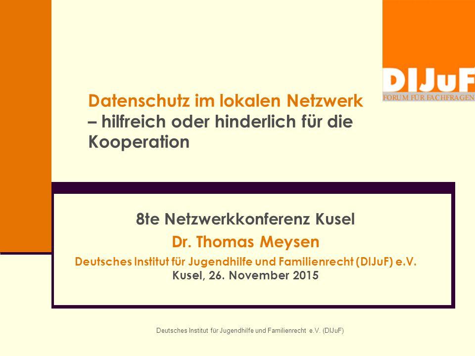 Deutsches Institut für Jugendhilfe und Familienrecht e.V. (DIJuF) Datenschutz im lokalen Netzwerk – hilfreich oder hinderlich für die Kooperation 8te