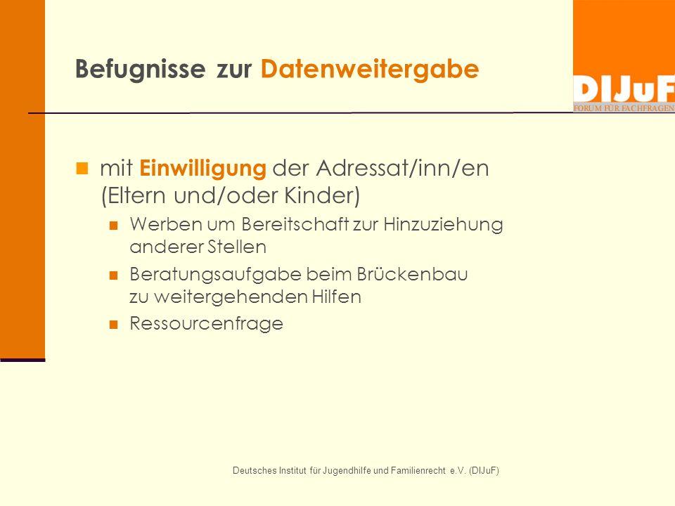 Deutsches Institut für Jugendhilfe und Familienrecht e.V. (DIJuF) Befugnisse zur Datenweitergabe mit Einwilligung der Adressat/inn/en (Eltern und/oder