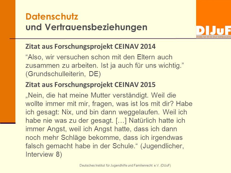 """Deutsches Institut für Jugendhilfe und Familienrecht e.V. (DIJuF) Datenschutz und Vertrauensbeziehungen Zitat aus Forschungsprojekt CEINAV 2014 """"Also,"""