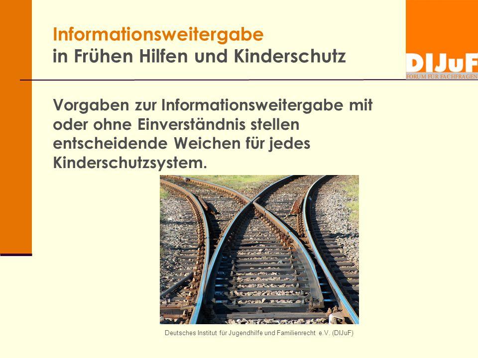 Deutsches Institut für Jugendhilfe und Familienrecht e.V. (DIJuF) Informationsweitergabe in Frühen Hilfen und Kinderschutz Vorgaben zur Informationswe