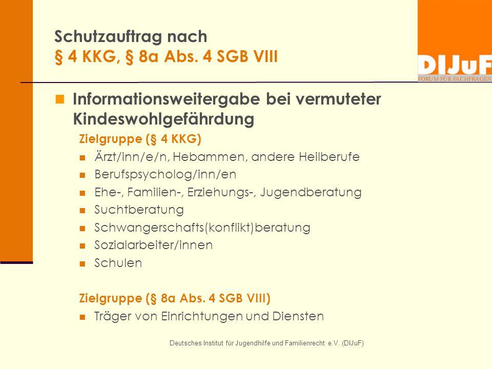 Deutsches Institut für Jugendhilfe und Familienrecht e.V. (DIJuF) Schutzauftrag nach § 4 KKG, § 8a Abs. 4 SGB VIII Informationsweitergabe bei vermutet