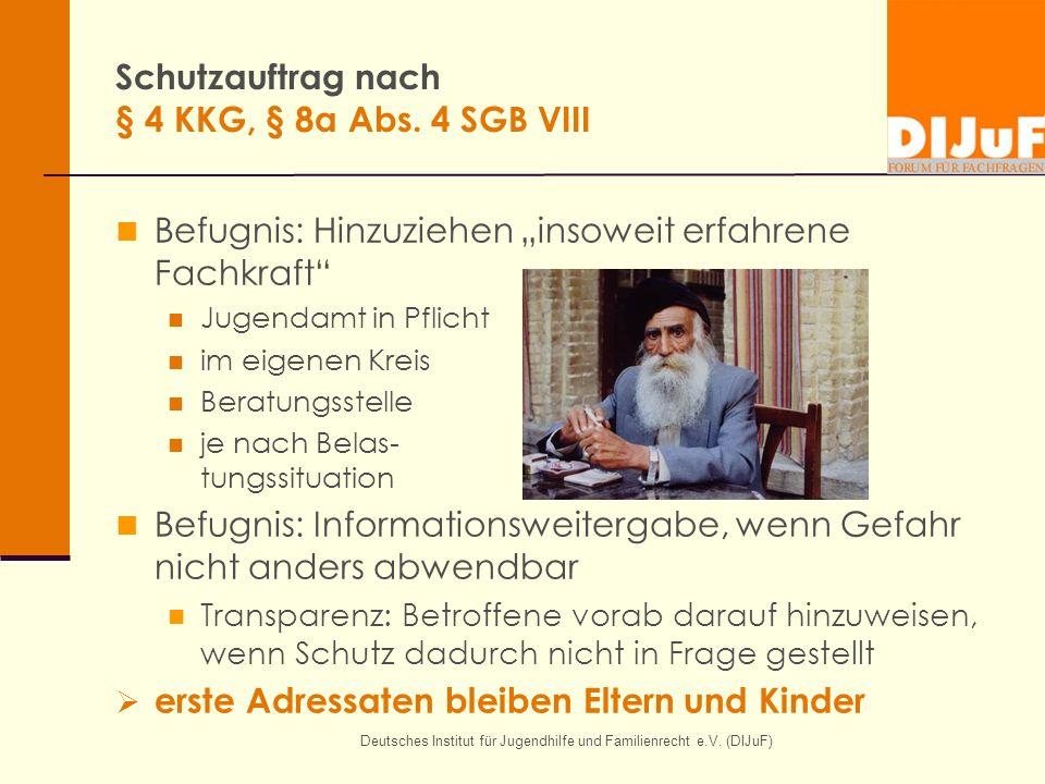 """Deutsches Institut für Jugendhilfe und Familienrecht e.V. (DIJuF) Schutzauftrag nach § 4 KKG, § 8a Abs. 4 SGB VIII Befugnis: Hinzuziehen """"insoweit erf"""