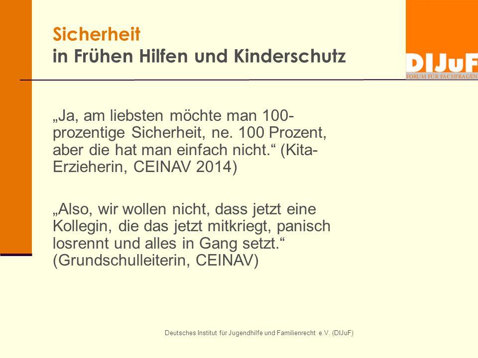 """Deutsches Institut für Jugendhilfe und Familienrecht e.V. (DIJuF) Sicherheit in Frühen Hilfen und Kinderschutz """"Ja, am liebsten möchte man 100- prozen"""