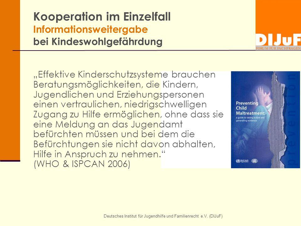 """Deutsches Institut für Jugendhilfe und Familienrecht e.V. (DIJuF) Kooperation im Einzelfall Informationsweitergabe bei Kindeswohlgefährdung """"Effektive"""