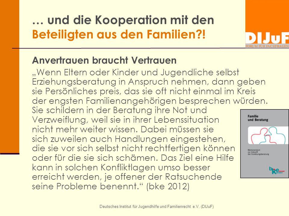 Deutsches Institut für Jugendhilfe und Familienrecht e.V. (DIJuF) … und die Kooperation mit den Beteiligten aus den Familien?! Anvertrauen braucht Ver