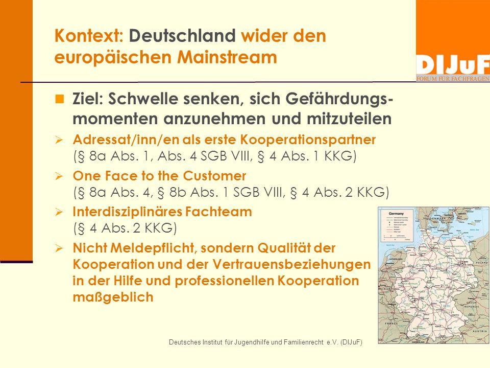 Deutsches Institut für Jugendhilfe und Familienrecht e.V. (DIJuF) Kontext: Deutschland wider den europäischen Mainstream Ziel: Schwelle senken, sich G