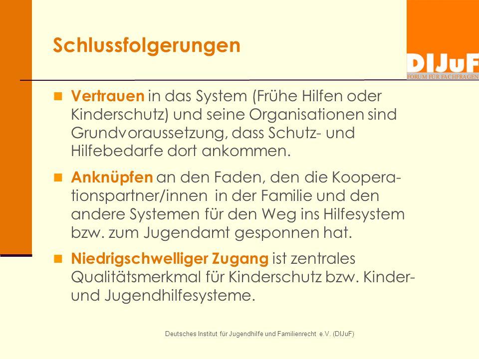 Deutsches Institut für Jugendhilfe und Familienrecht e.V. (DIJuF) Schlussfolgerungen Vertrauen in das System (Frühe Hilfen oder Kinderschutz) und sein