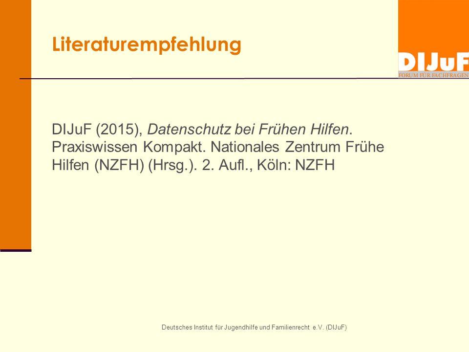 Deutsches Institut für Jugendhilfe und Familienrecht e.V. (DIJuF) Literaturempfehlung DIJuF (2015), Datenschutz bei Frühen Hilfen. Praxiswissen Kompak