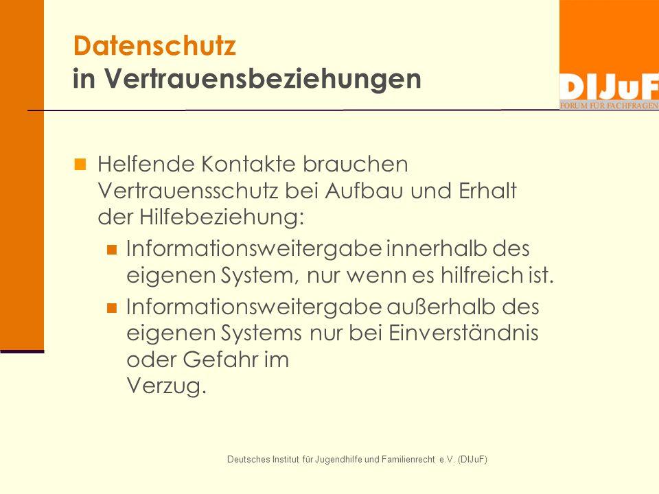 Deutsches Institut für Jugendhilfe und Familienrecht e.V. (DIJuF) Datenschutz in Vertrauensbeziehungen Helfende Kontakte brauchen Vertrauensschutz bei