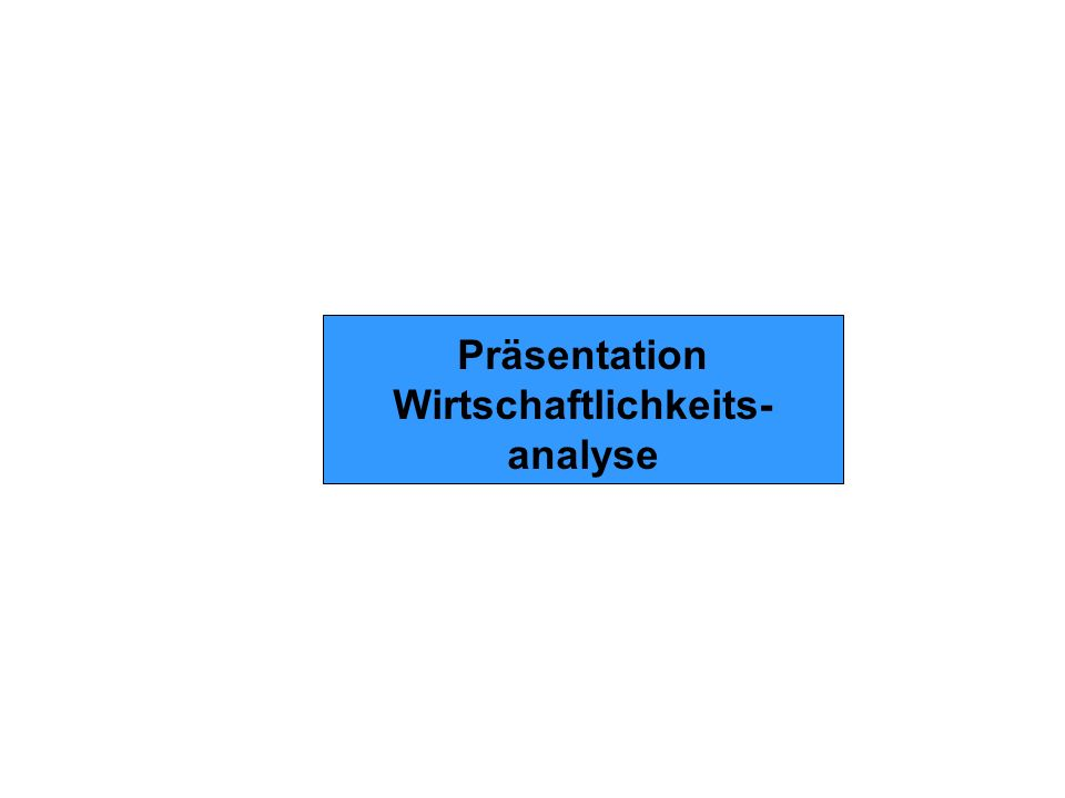 Präsentation Wirtschaftlichkeits- analyse