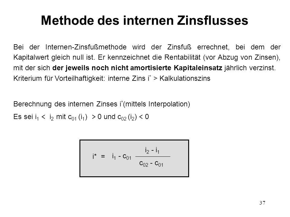 37 Methode des internen Zinsflusses Bei der Internen-Zinsfußmethode wird der Zinsfuß errechnet, bei dem der Kapitalwert gleich null ist. Er kennzeichn