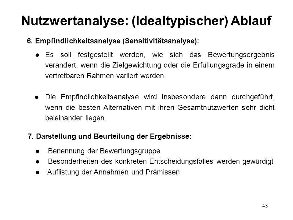 43 Nutzwertanalyse: (Idealtypischer) Ablauf 6. Empfindlichkeitsanalyse (Sensitivitätsanalyse): l Es soll festgestellt werden, wie sich das Bewertungse