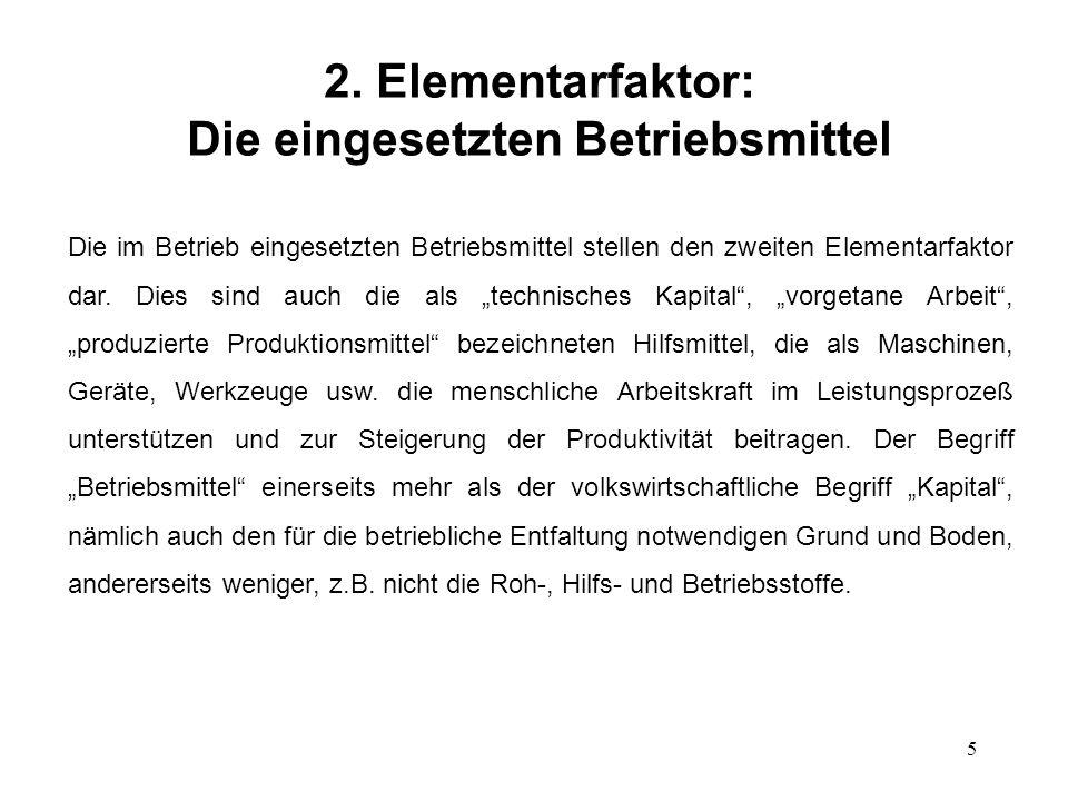 5 2. Elementarfaktor: Die eingesetzten Betriebsmittel Die im Betrieb eingesetzten Betriebsmittel stellen den zweiten Elementarfaktor dar. Dies sind au