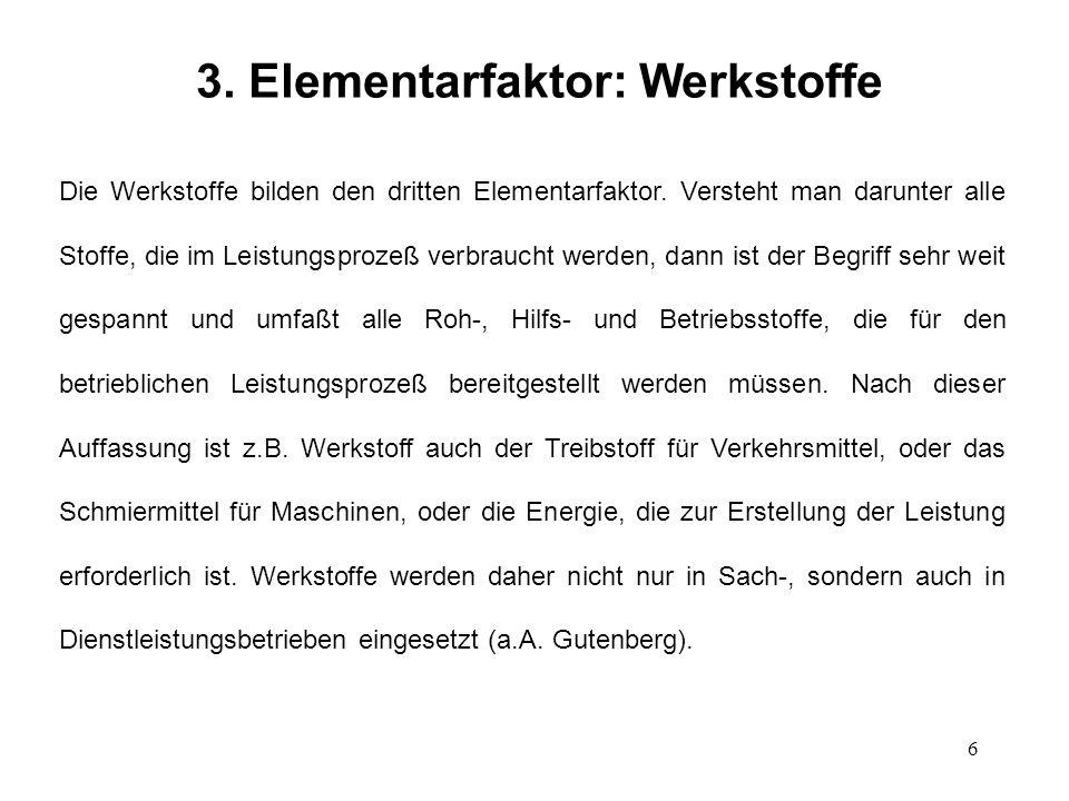 6 3. Elementarfaktor: Werkstoffe Die Werkstoffe bilden den dritten Elementarfaktor. Versteht man darunter alle Stoffe, die im Leistungsprozeß verbrauc