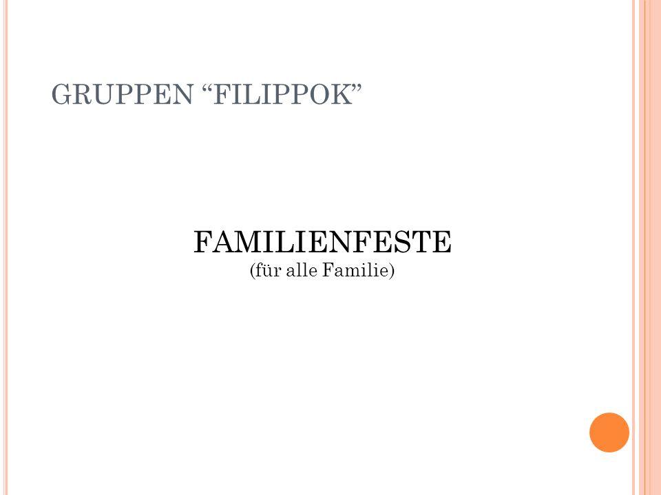FAMILIENFESTE (für alle Familie) GRUPPEN FILIPPOK