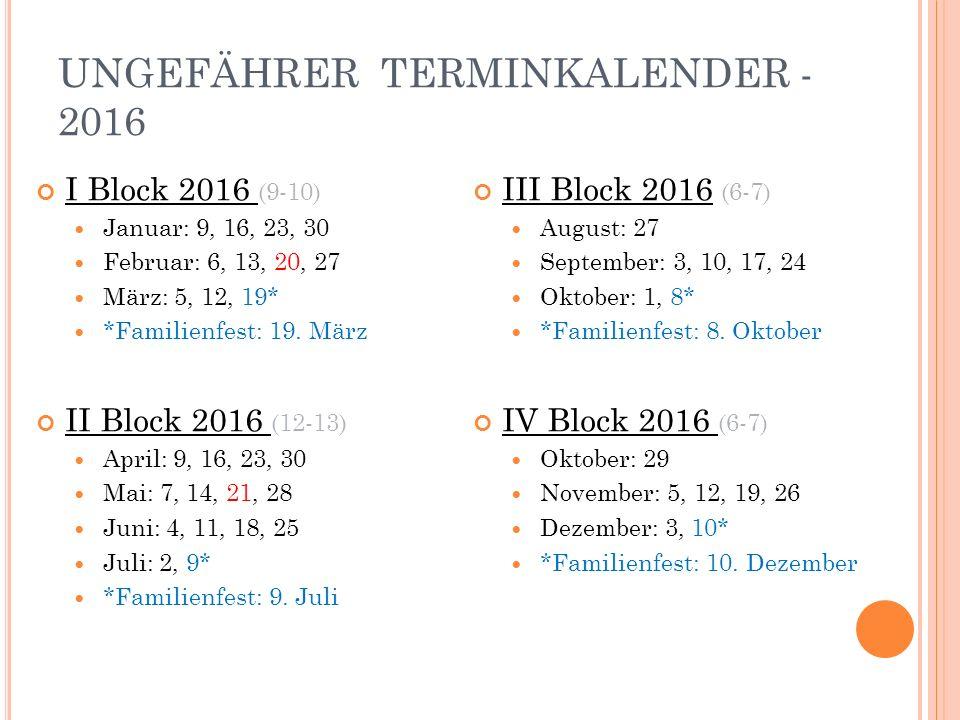 UNGEFÄHRER TERMINKALENDER - 2016 I Block 2016 (9-10) Januar: 9, 16, 23, 30 Februar: 6, 13, 20, 27 März: 5, 12, 19* *Familienfest: 19.