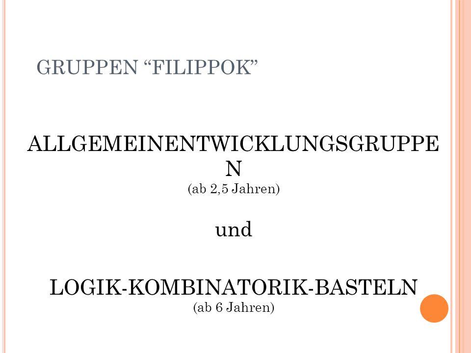 """ALLGEMEINENTWICKLUNGSGRUPPE N (ab 2,5 Jahren) und LOGIK-KOMBINATORIK-BASTELN (ab 6 Jahren) GRUPPEN """"FILIPPOK"""""""