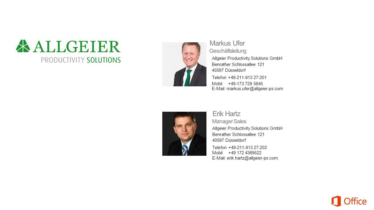 Allgeier Productivity Solutions GmbH Benrather Schlossallee 121 40597 Düsseldorf Telefon +49-211-913 27-201 Mobil +49-173 729 5845 E-Mail: markus.ufer@allgeier-ps.com Allgeier Productivity Solutions GmbH Benrather Schlossallee 121 40597 Düsseldorf Telefon +49-211-913 27-202 Mobil +49 172 4369522 E-Mail: erik.hartz@allgeier-ps.com