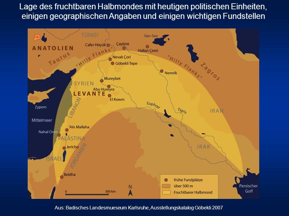 Aus: Badisches Landesmueseum Karlsruhe, Ausstellungskatalog Göbekli 2007 Lage des fruchtbaren Halbmondes mit heutigen politischen Einheiten, einigen geographischen Angaben und einigen wichtigen Fundstellen