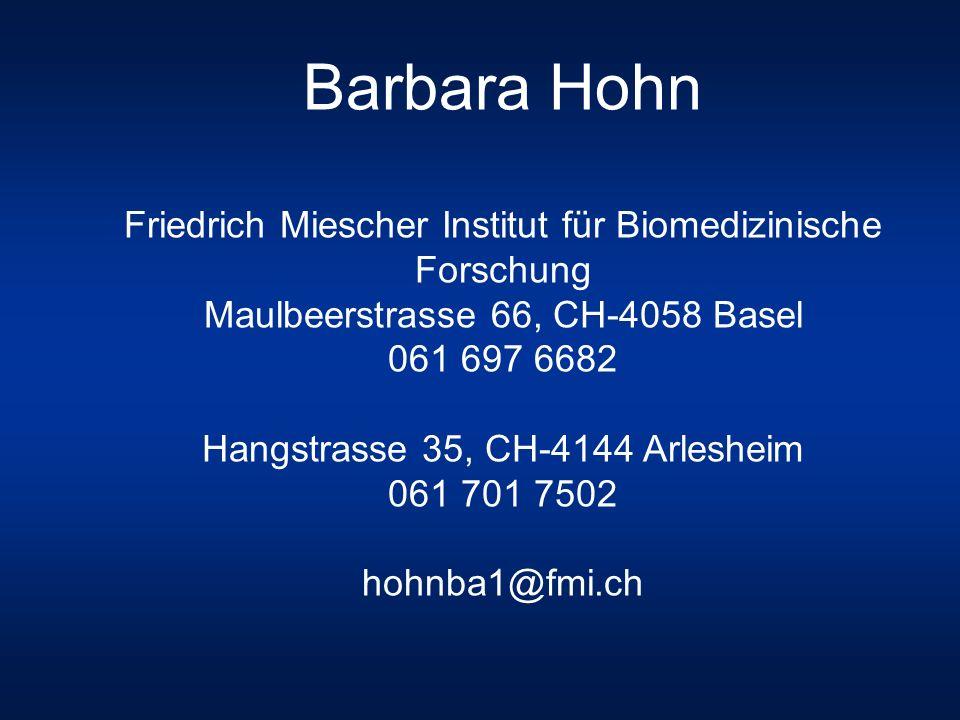 Barbara Hohn Friedrich Miescher Institut für Biomedizinische Forschung Maulbeerstrasse 66, CH-4058 Basel 061 697 6682 Hangstrasse 35, CH-4144 Arlesheim 061 701 7502 hohnba1@fmi.ch