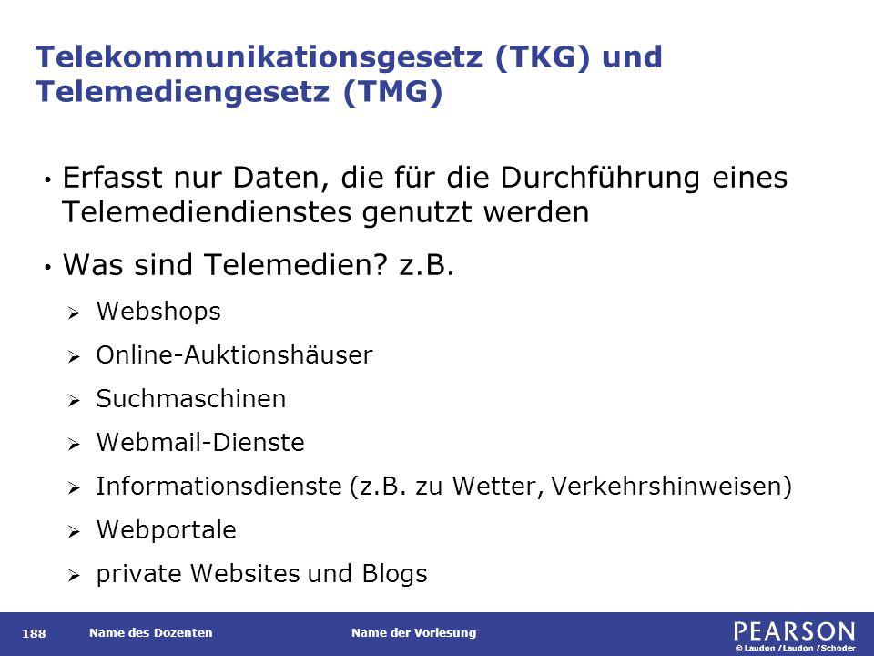 © Laudon /Laudon /Schoder Name des DozentenName der Vorlesung Telekommunikationsgesetz (TKG) und Telemediengesetz (TMG) 188 Erfasst nur Daten, die für die Durchführung eines Telemediendienstes genutzt werden Was sind Telemedien.